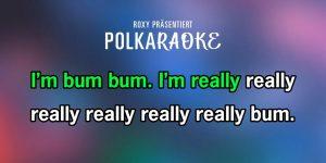 Roxy präsentiert: polKAraoke